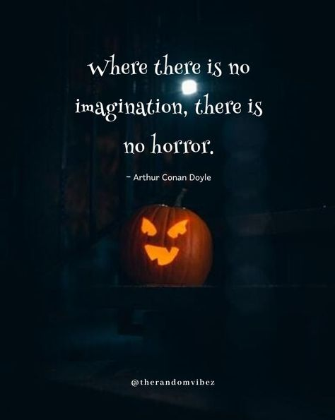 Where there is no imagination, there is no horror. - Arthur Conan Doyle #Halloweenquotes #Happyhalloweenquotes #Scaryhalloweenquotes #Disneyhalloweenquotes #Halloweencatchphrases #Coolhalloweenquotes #Halloweentagline #Halloweencaptions #Spookyhalloweenquotes #Funnyhalloweenquotes #Halloweenmemes #Halloweenwishes #Happyhalloweenwishes #2021Halloween #Halloween2021quotes #Blackcathalloweenquotes #Halloweennightquotes #Scaryhalloweennightquotes #Halloweenpartyimages #therandomvibez
