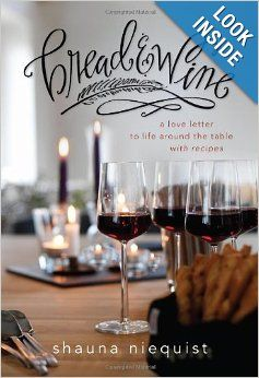 Bread & Wine: A Love Letter to Life Around the Table with Recipes by Shauna Niequist -- really enjoyed and was blessed by this book. Recommended.