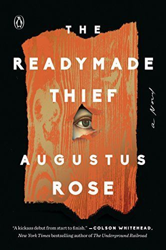 The Readymade Thief A Novel By Augustus Rose Books Booklovers Bookcovers Artwork Book Design Book Cover Design Book Art