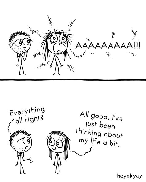 Aaah! Everything all right? All good. I've just been thinking about my life a bit. Funny heyokyay comic.