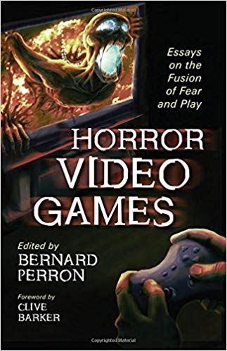 Horror Video Game Essay On The Fusion Of Fear And Play Bernard Perron 9780786441976 Amazon Com Book Games Essays Best Violence