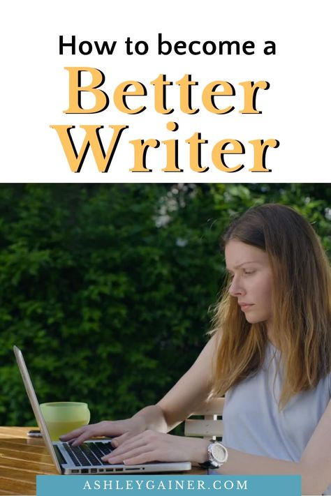 How to Become a Better Writer - Everyone is a Bad Writer But Can Start Writing Better