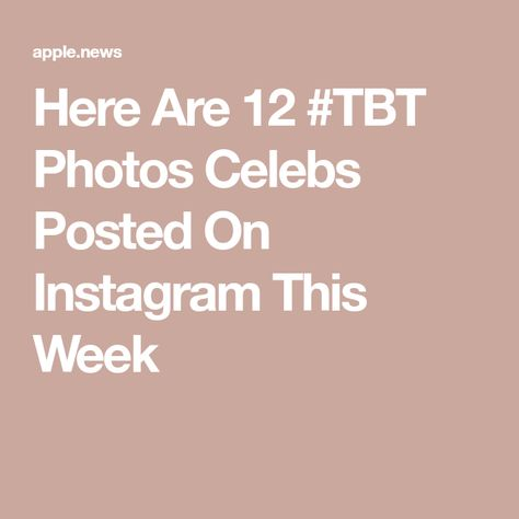 Here Are 12 #TBT Photos Celebs Posted On Instagram This Week