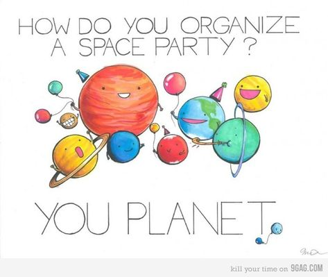 The best pun I've ever heard. Also, Pluto IS a planet, I don't car what you say.