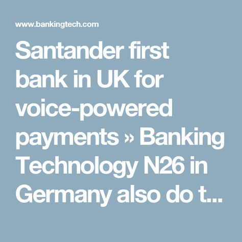 Santander First Bank In Uk For Voice Powered Payments First Bank Uk Banks Santander