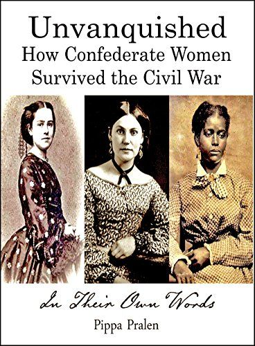 Unvanquished How Confederate Women Survived The Civil War By Pralen Pippa Civil War War Recipe Civil War History