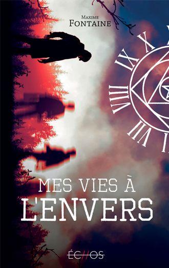 Mes Vies A L Envers De Maxime Fontaine Echos Roman Ado