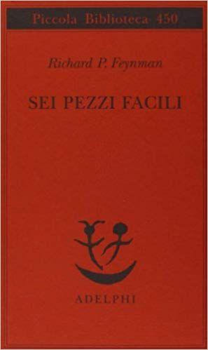 Sei Pezzi Facili Download Pdf E Epub Libri Richard Feynman Fisica E Matematica