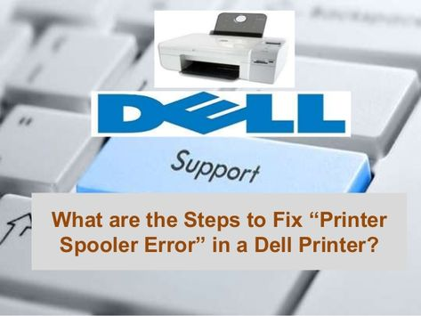 What Are The Steps To Fix Dell Printer Spooler Errors The Print