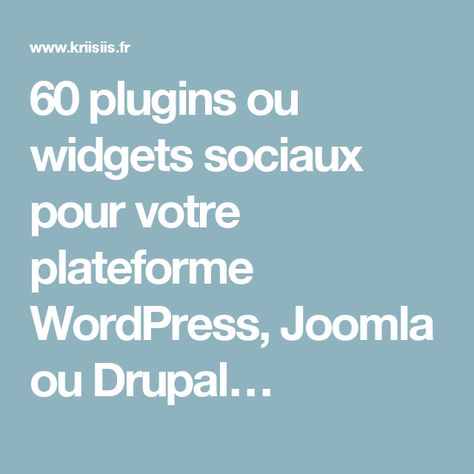 60 plugins ou widgets sociaux pour votre plateforme WordPress, Joomla ou Drupal…