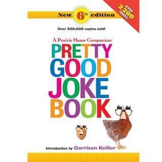 Pdf Download A Prairie Home Companion Pretty Good Joke Book 6th Edition By Garrison Keillor Free Epub Book Jokes Good Jokes A Prairie Home Companion