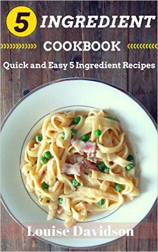 Amazon Com 5 Ingredient Cookbook Quick And Easy 5 Ingredient