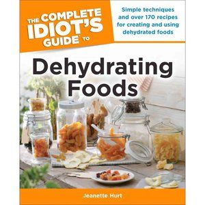 The Complete Idiot S Guide To Dehydrating Foods I Ve Always Been Interested In Doing This Acb Dehydrated Food Recipes Food