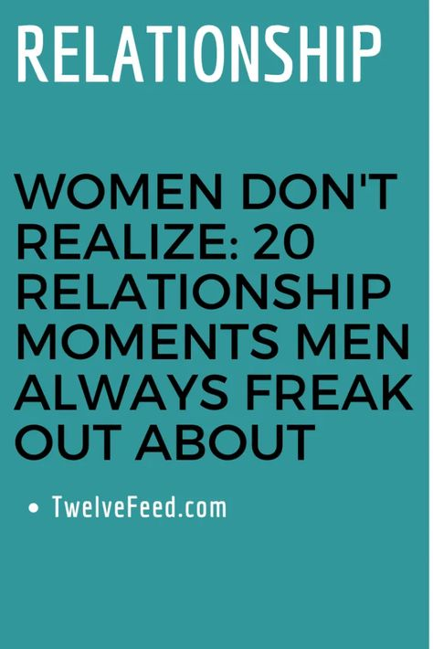 Women Don't Realize: 20 Relationship Moments Men Always Freak Out About – Twelve Feeds #relationship #relationshipgoals #relationshipqoutes #relationshipmemes #relationshipgoalscute #relationshipgoalspictures #female #quotes #entertainment #couple #couplegoals #marriage #love #lovequotes #loveislove #lovetoknow #boyfriend #boy #girl #relation #loverelationship #relationshipadvice #relationshiptips #relationshiparticles #dating #datingguide #singles #singlewomen #singlemen #howdating #fordating #