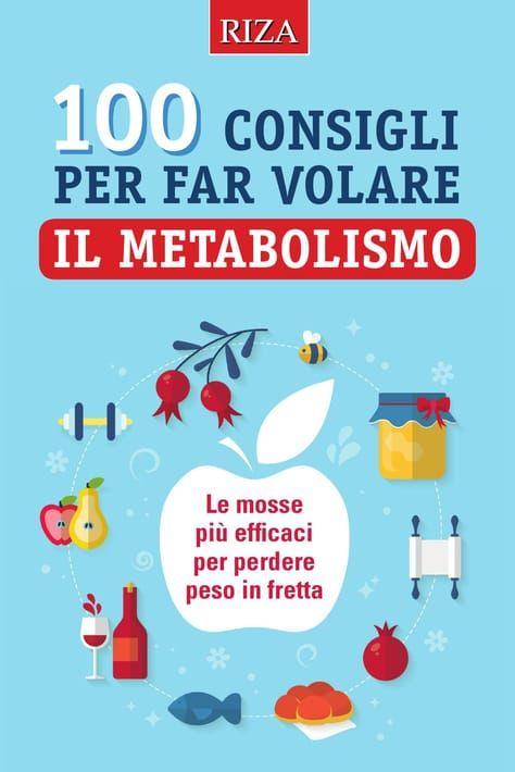 100 Consigli Per Far Volare Il Metabolismo Metabolismo Perdere Peso Salute E Benessere