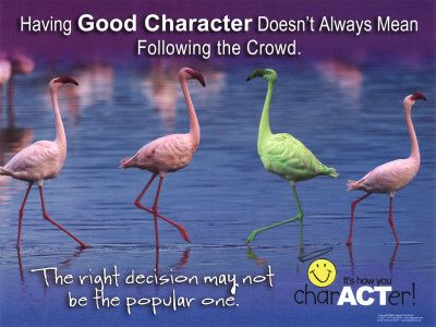 Having good character doesn't mean always following the crowd