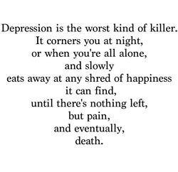 Depression Is The Worst Kind Of Killer It Corners You At Night Or