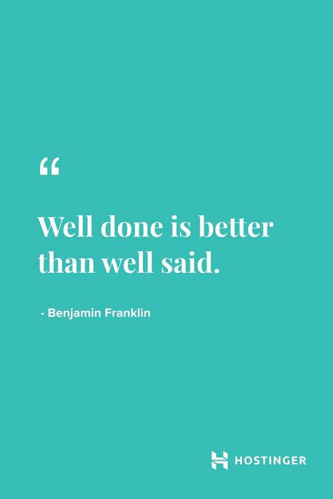 ''Well done is better than well said.'' - Benjamin Franklin | Hostinger Quotes #inspirationalquotes #motivationalquotes #benjaminfranklin #hostinger
