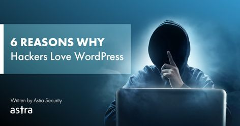 6 Reasons Why Hackers Love WordPress