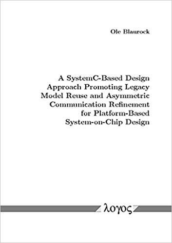 Download A Systemc Based Design Approach Promoting Legacy Model Reuse And Asymmetric Communication Refinement For Platform Based System On Chip Design Pdf Gra