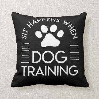 Sit Happens Dog Training Dog Trainer Shirt Throw Pillow Zazzle