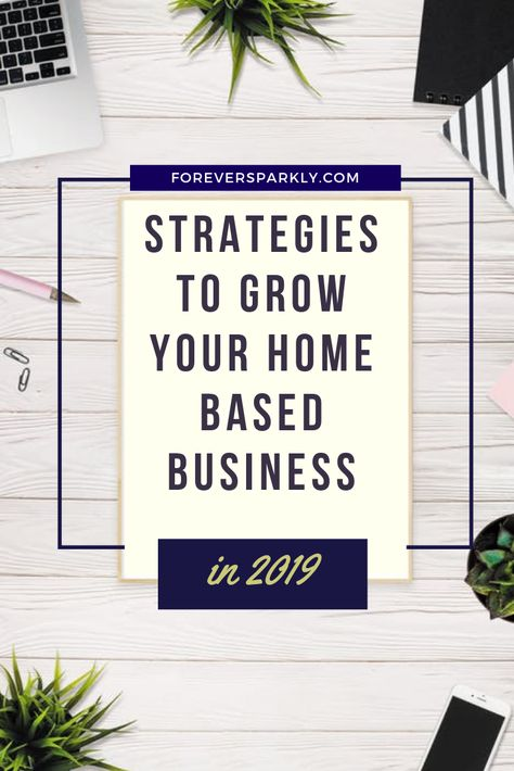 Strategies to Grow your Home Based Business in 2019 - Forever Sparkly