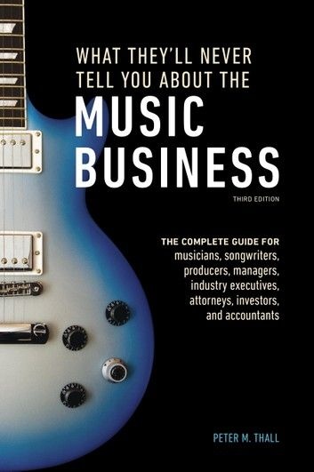What They Ll Never Tell You About The Music Business Third Edition Ebook By Peter M Thall Rakuten Kobo In 2020 Music Business Songwriting Told You So
