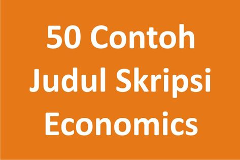 Masnasih Com Halo Sob Kali Ini Saya Ingin Berbagi Kumpulan 50 Contoh Judul Skripsi Program S Tingkat Pendidikan Pembangunan Ekonomi Perdagangan Internasional