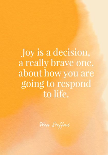 Joy is a decision, a really brave one, about how you are going to respond to life. - Wess Stafford - Quotes On Joy - Photos