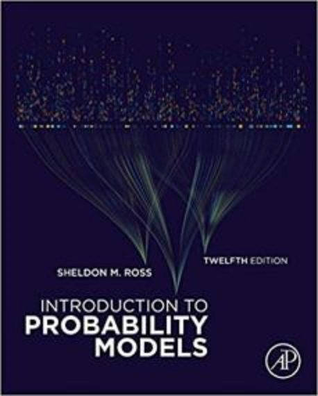 Introduction To Probability Models Sheldon M Ross University Of Southern California Los Angeles Ca Unit Probability Models Digital Textbooks Probability
