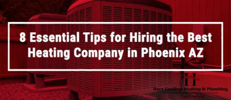 8 Essential Tips For Hiring The Best Heating Company In Phoenix Az