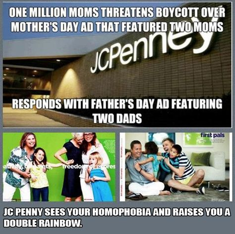 """""""JC Penny sees your homophobia and raises you a double rainbow"""" Way to go JC Penny!"""