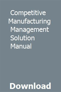 Competitive Manufacturing Management Solution Manual Repair Manuals Manual Solutions