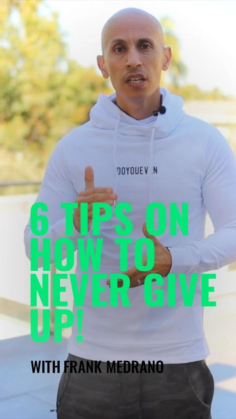 6 TIPS ON HOW TO NEVER GIVE UP