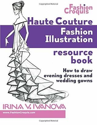 Pdf Download Haute Couture Fashion Illustration Resource Book How To Draw Evening Dresses And Wedding Go Haute Couture Fashion Couture Fashion Fashion Books