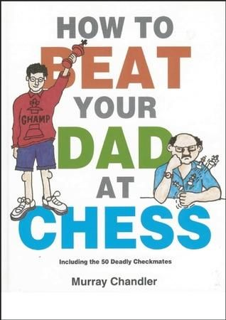 How To Beat Your Dad At Chess In 2020 Chess Books Free Books Online Good Books