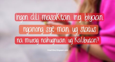 38 best BinOang images on Pinterest   Bisaya quotes, A quotes and ...