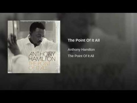 The Point Of It All Youtube With Images Anthony Hamilton