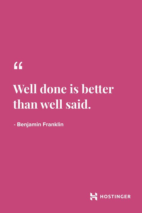 ''Well done is better than well said.'' - Benjamin Franklin   Hostinger.com Quotes    #Hostinger #Quotes #BenjaminFranklin #Inspirational