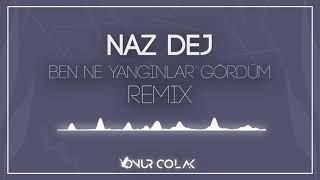 Naz Dej Ben Ne Yanginlar Gordum Onur Colak Remix Mp3 Indir Nazdej Benneyanginlargordumonurcolakremix Yeni Muzik Sarkilar Yangin