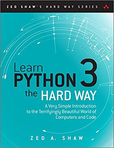 Learn Python 3 The Hard Way A Very Simple Introduction To The Terrifyingly Beautiful World Of Computers And Code Z Learn Python 3 Learn To Read Free Learning