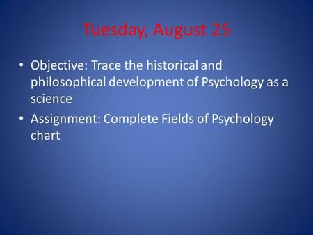 Tuesday August 25 Objective Trace The Historical And Philosophical Development Of Psychology As A Science Psychology Goals Of Psychology Psychology Textbook