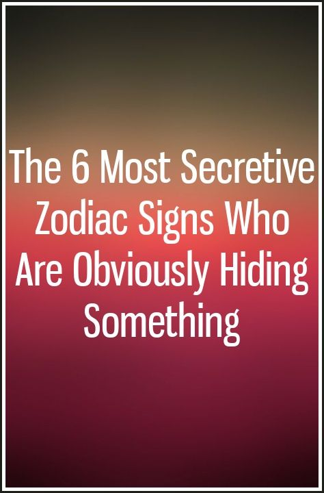 The 6 Most Secretive Zodiac Signs Who Are Obviously Hiding Something