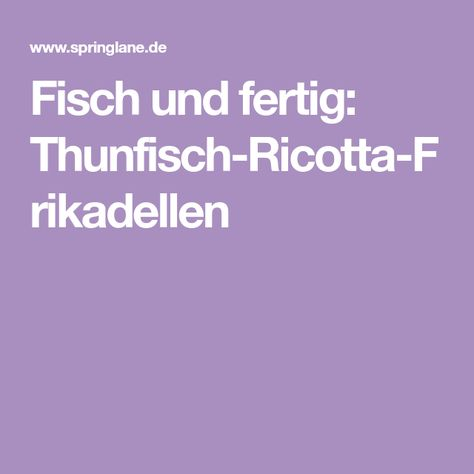 Photo of Fisch und fertig: Thunfisch-Ricotta-Frikadellen
