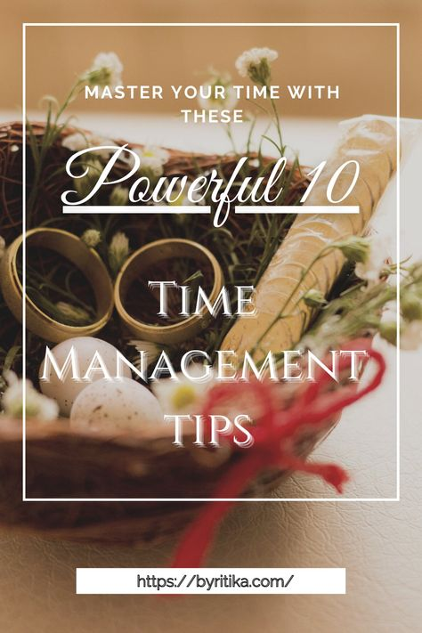Master Your Time With These Powerful 10 Time Management Tips