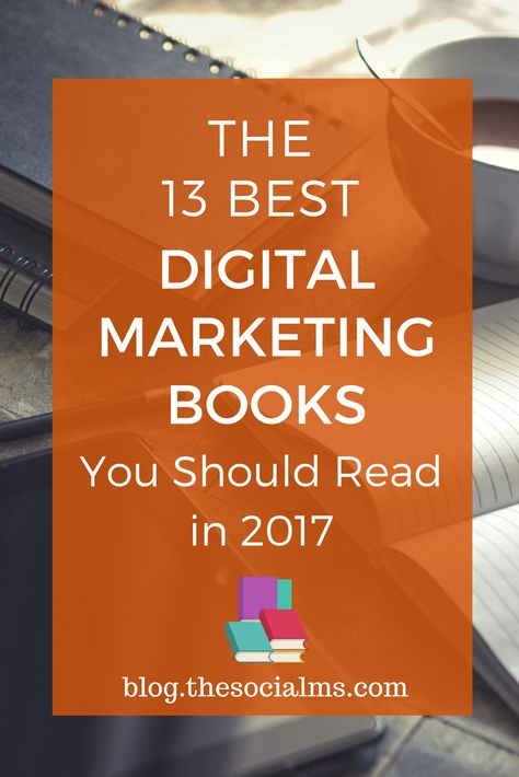 The 13 Best Digital Marketing Books You Should Read in 2017 // The Social Ms