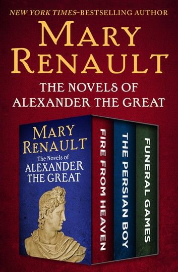 The Novels Of Alexander The Great Ebook By Mary Renault Rakuten Kobo Alexander The Great Dark Fantasy Book Novels