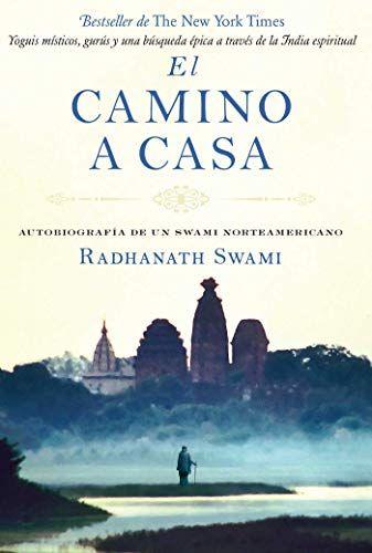 Descargar Gratis El Camino A Casa De Radhanath Swami En Pdf Y Epub Spirituality Books Meditation Books Autobiography