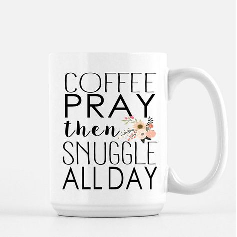 Pray All Day Coffee Mug, Religious Gifts, Snuggle, Mugs with Sayings, Gift for Her, Unique Coffee Mugs, Cute Mugs, Snuggle, Birthday Gifts