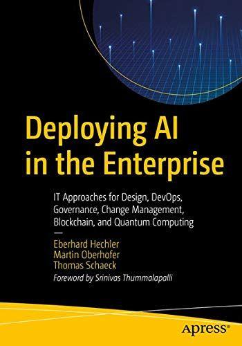 Download Pdf Deploying Ai In The Enterprise It Approaches For Design Devops Governance Change Manag Change Management Quantum Computer Master Data Management